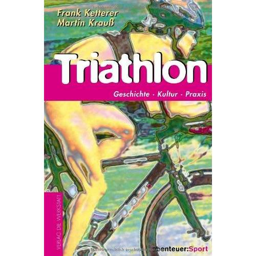 Frank Ketterer - Triathlon. Geschichte, Kultur, Training - Preis vom 11.05.2021 04:49:30 h