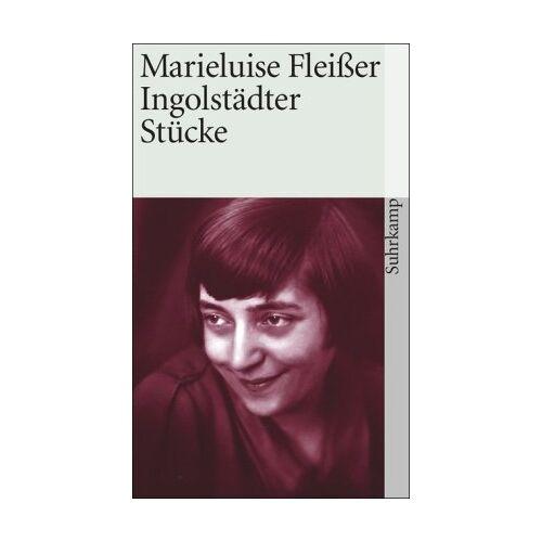 Marieluise Fleißer - Ingolstädter Stücke: Fegefeuer in Ingolstadt. Pioniere in Ingolstadt (suhrkamp taschenbuch) - Preis vom 03.12.2020 05:57:36 h