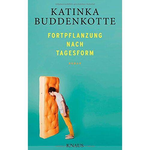 Katinka Buddenkotte - Fortpflanzung nach Tagesform: Roman - Preis vom 21.04.2021 04:48:01 h