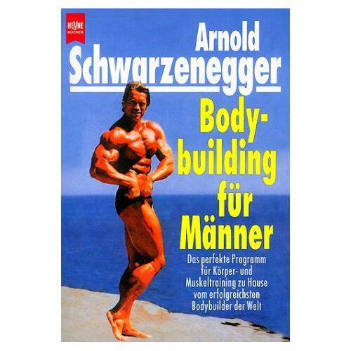 Arnold Schwarzenegger - Bodybuilding für Männer - Preis vom 13.05.2021 04:51:36 h