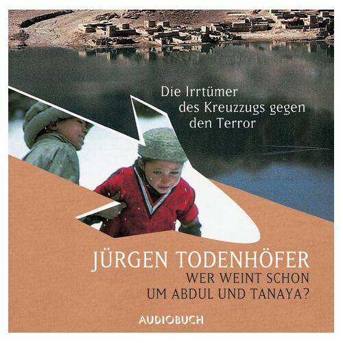 Jürgen Todenhöfer - Wer weint schon um Abdul und Tanaya. CD. - Preis vom 18.10.2020 04:52:00 h