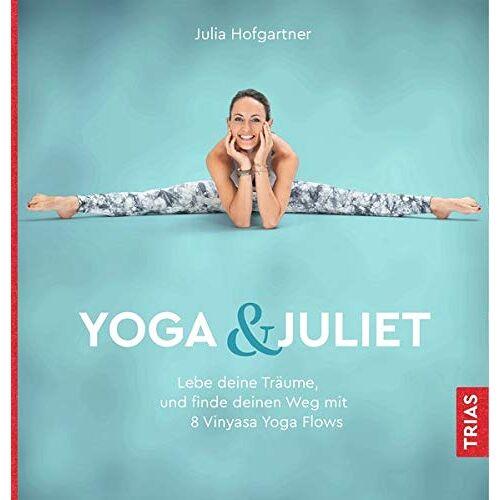 Julia Hofgartner - Yoga & Juliet: Lebe deine Träume und finde deinen Weg mit 8 Vinyasa Yoga Flows - Preis vom 21.11.2019 05:59:20 h