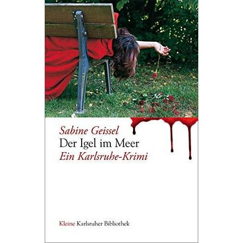 Sabine Geissel - Der Igel im Meer: Ein Karlsruhe-Krimi (Kleine Karlsruher Bibliothek) - Preis vom 09.05.2021 04:52:39 h