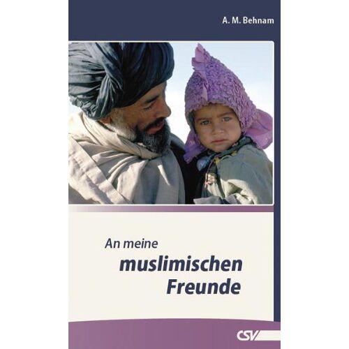 Behnam, A. M. - An meine muslimischen Freunde - Preis vom 05.09.2020 04:49:05 h