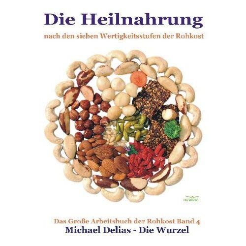 Michael Delias - Die Heilnahrung: Nach den 7 Wertigkeitsstufen der Rohkost. Das große Arbeitsbuch der Rohkost. Band 4 - Preis vom 16.01.2020 05:56:39 h