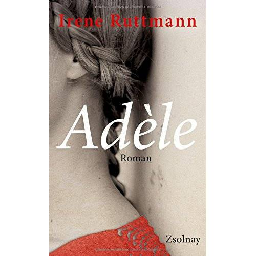 Irene Ruttmann - Adèle: Roman - Preis vom 14.05.2021 04:51:20 h