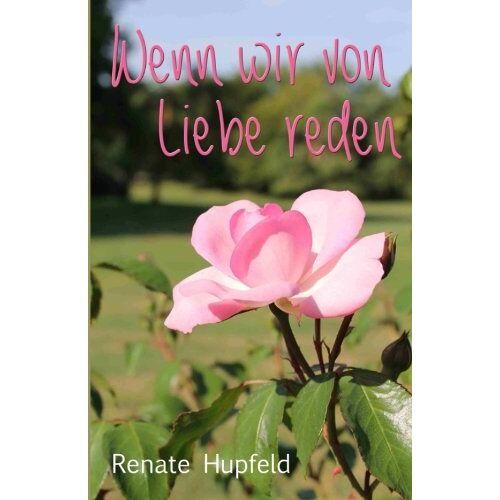 Renate Hupfeld - Wenn wir von Liebe reden - Preis vom 21.10.2020 04:49:09 h