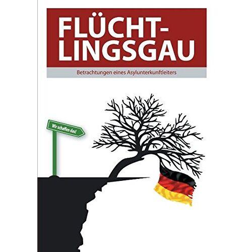 Thomas Valluzzi - Flüchtlingsgau - Betrachtungen eines Asylunterkunftleiters - Preis vom 27.02.2021 06:04:24 h