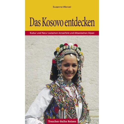 Susanne Wenzel - Das Kosovo entdecken. Kultur und Natur zwischen Amselfeld und Albanischen Alpen - Preis vom 14.04.2021 04:53:30 h