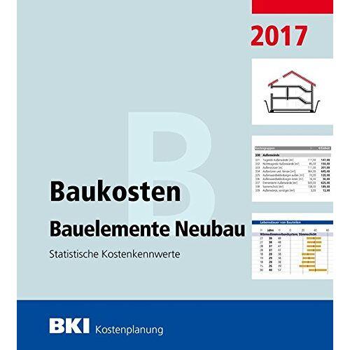 BKI Baukosteninformationszentrum - BKI Baukosten Bauelemente Neubau 2017: Statistische Kostenkennwerte Bauelemente - Preis vom 05.09.2020 04:49:05 h