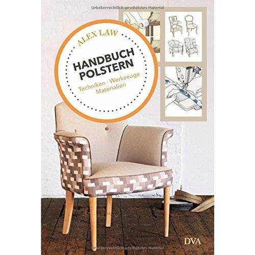 Alex Law - Handbuch Polstern: Techniken, Werkzeuge, Materialien - Preis vom 21.01.2020 05:59:58 h