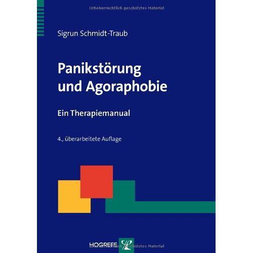 Sigrun Schmidt-Traub - Panikstörung und Agoraphobie: Ein Therapiemanual - Preis vom 26.10.2020 05:55:47 h