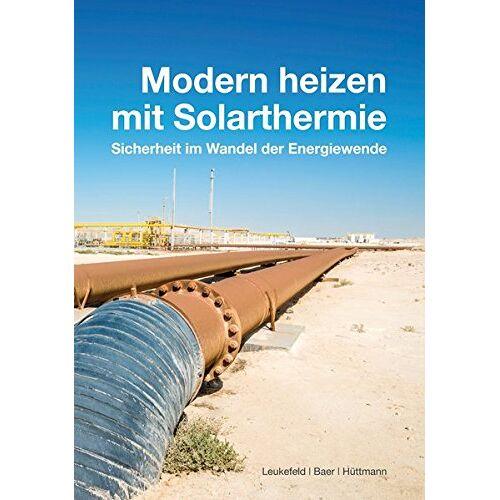 Timo Leukefeld - Modern heizen mit Solarthermie: Sicherheit im Wandel der Energiewende - Preis vom 18.04.2021 04:52:10 h