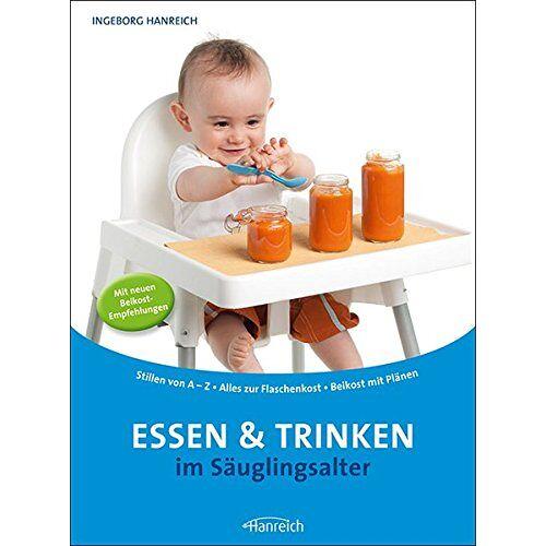 Ingeborg Hanreich - Essen und Trinken im Säuglingsalter: Stillen von A-Z - Alles zur Flaschenkost - Beikost mit Plänen - Preis vom 20.10.2020 04:55:35 h