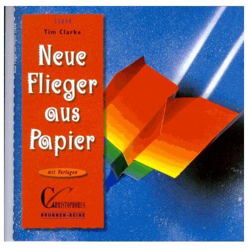 Tim Clarke - Brunnen-Reihe, Neue Flieger aus Papier - Preis vom 21.10.2020 04:49:09 h