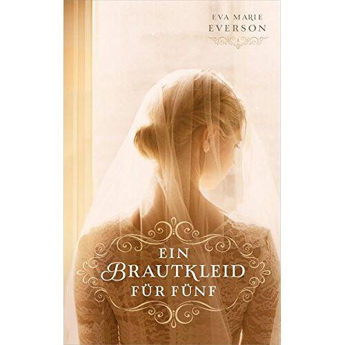 Everson, Eva Marie - Ein Brautkleid für fünf: Roman. - Preis vom 29.05.2020 05:02:42 h
