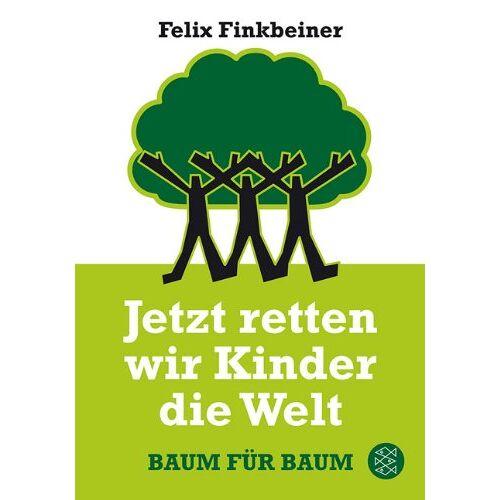Felix Finkbeiner - Jetzt retten wir Kinder die Welt: Baum für Baum - Preis vom 20.10.2020 04:55:35 h