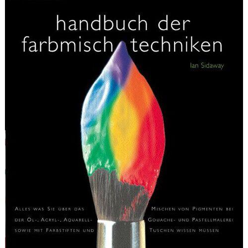 Ian Sidaway - Handbuch der Farbenmischtechniken - Preis vom 27.03.2020 05:56:34 h