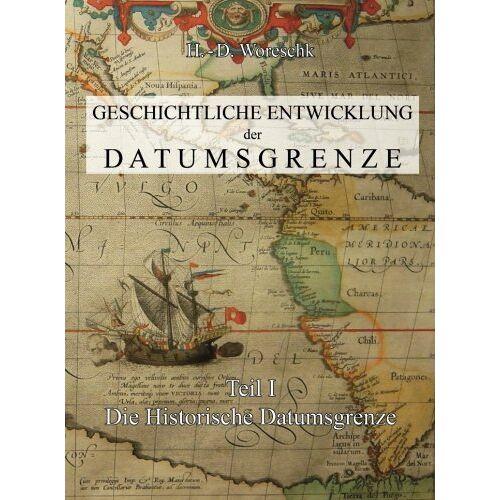 Woreschk, H. D. - Geschichtliche Entwicklung der Datumsgrenze: Teil I - Die Historische Datumsgrenze - Preis vom 18.04.2021 04:52:10 h