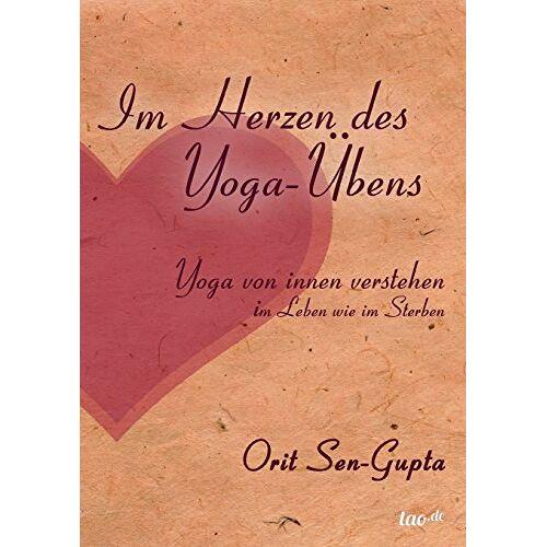 Orit Sen-Gupta - Im Herzen des Yoga-Übens: Yoga von innen verstehen - im Leben wie im Sterben - Preis vom 18.09.2019 05:33:40 h