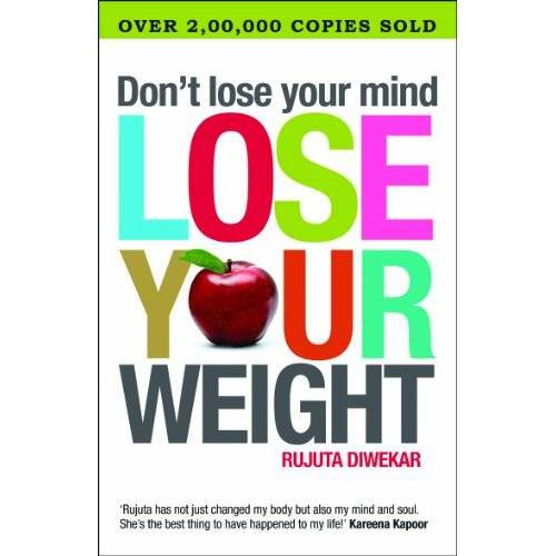 Rujuta Diwekar - Don't Lose Your Mind, Lose Your Weight - Preis vom 09.05.2021 04:52:39 h