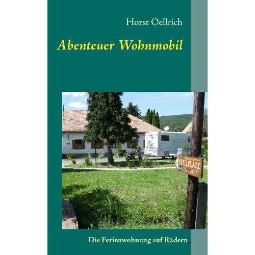 Horst Oellrich - Abenteuer Wohnmobil: Die Ferienwohnung auf Rädern - Preis vom 05.09.2020 04:49:05 h