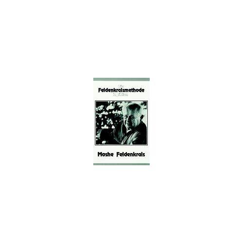 Moshe Feldenkrais - Die Feldenkraismethode in Aktion: Eine ganzheitliche Bewegungslehre - Preis vom 04.09.2020 04:54:27 h