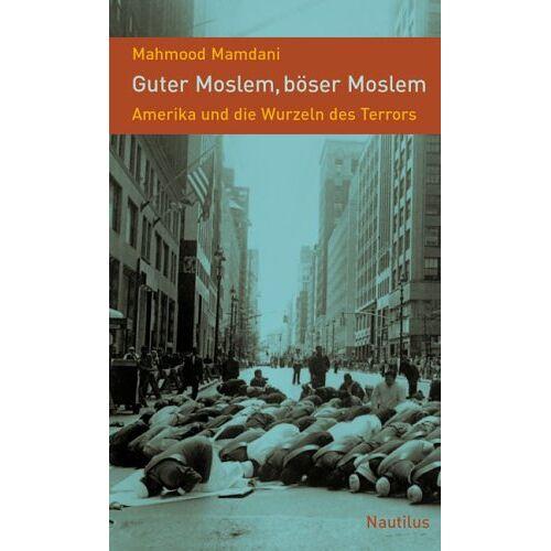 Mahmood Mamdani - Guter Moslem, böser Moslem: Amerika und die Wurzeln des Terrors - Preis vom 19.10.2020 04:51:53 h