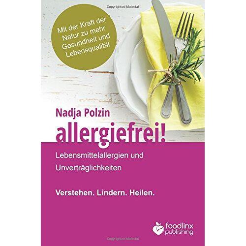 Nadja Polzin - Allergiefrei!: Lebensmittelallergien und Unverträglichkeiten Verstehen. Lindern. Heilen. - Preis vom 12.04.2021 04:50:28 h