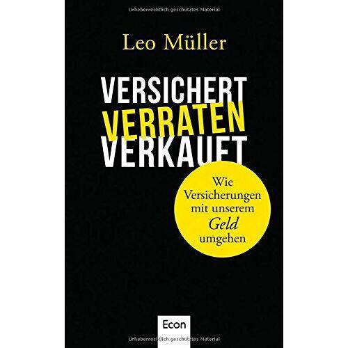 Leo Müller - Versichert, verraten, verkauft: Wie Versicherungen mit unserem Geld umgehen - Preis vom 08.05.2021 04:52:27 h