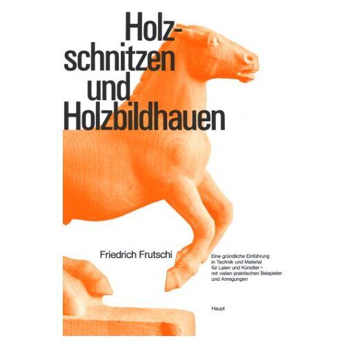 Friedrich Frutschi - Holzschnitzen und Holzbildhauen - Preis vom 30.05.2020 05:03:23 h
