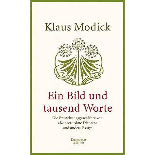 Klaus Modick - Ein Bild und tausend Worte: Die Entstehungsgeschichte von Konzert ohne Dichter und andere Essays - Preis vom 11.04.2021 04:47:53 h