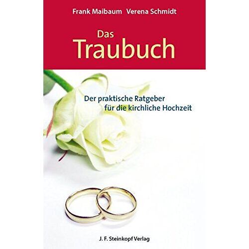 Frank Maibaum - Das Traubuch: Der praktische Ratgeber für die kirchliche Hochzeit - Preis vom 26.02.2020 06:02:12 h