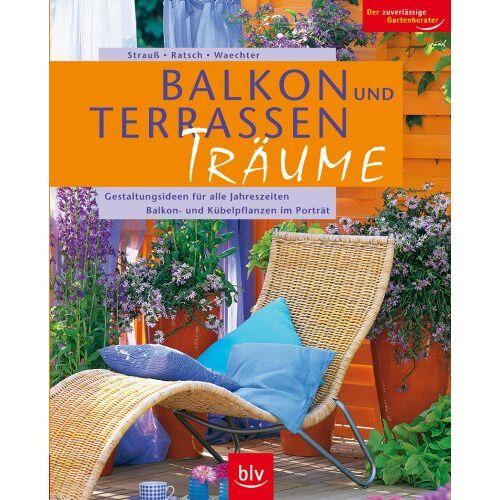 Friedrich Strauß - Balkon- und Terrassen-Träume: Gestaltungsideen für alle Jahreszeiten. Balkon- und Kübelpflanzen im Porträt - Preis vom 20.04.2021 04:49:58 h