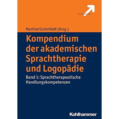 Manfred Grohnfeldt (Hrsg.) - Kompendium der akademischen Sprachtherapie und Logopädie: Band 1: Sprachtherapeutische Handlungskompetenzen - Preis vom 11.05.2021 04:49:30 h