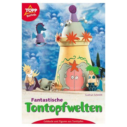 Gudrun Schmitt - Fantastische Tontopfwelten. Gebäude und Figuren aus Tontöpfen - Preis vom 20.10.2020 04:55:35 h