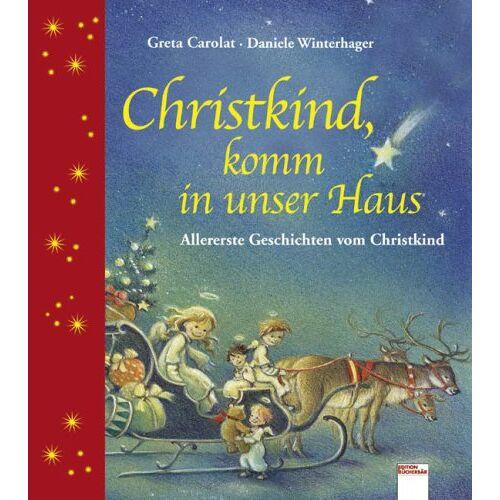 Greta Carolat - Christkind, komm in unser Haus: Allererste Geschichten vom Christkind - Preis vom 26.02.2021 06:01:53 h