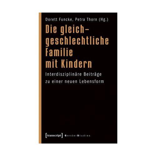 Dorett Funcke - Die gleichgeschlechtliche Familie mit Kindern: Interdisziplinäre Beiträge zu einer neuen Lebensform - Preis vom 22.01.2020 06:01:29 h