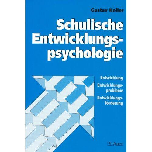 Gustav Keller - Schulische Entwicklungspsychologie. Entwicklung, Entwicklungsprobleme, Entwicklungsförderung. (Lernmaterialien) - Preis vom 27.11.2020 05:57:48 h