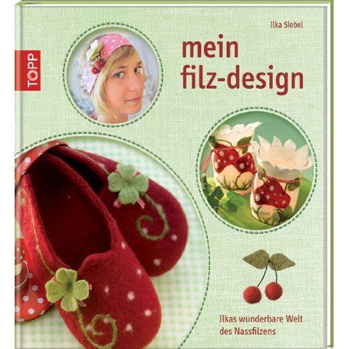 Ilka Siebel - Mein Filz-Design: Ilkas wunderbare Welt des Nassfilzens - Preis vom 19.10.2020 04:51:53 h