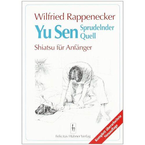 Wilfried Rappenecker - Yu Sen. Sprudelnder Quell. Shiatsu für Anfänger - Preis vom 13.05.2021 04:51:36 h