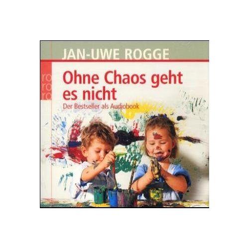 Jan-Uwe Rogge - Ohne Chaos geht es nicht. CD: Der Bestseller als Audiobook - Preis vom 03.05.2021 04:57:00 h