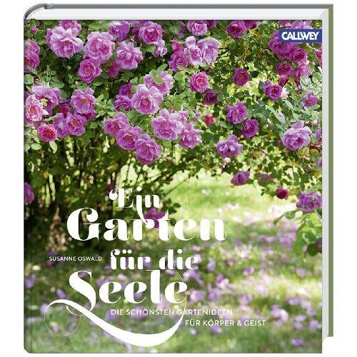 Susanne Oswald - Ein Garten für die Seele: Die schönsten Gartenideen für Körper und Geist - Preis vom 21.10.2020 04:49:09 h