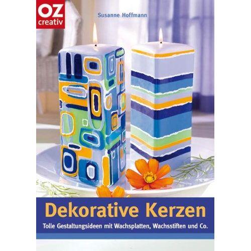 Susanne Hoffmann - Dekorative Kerzen. Tolle Gestaltungsideen mit Wachsplatten, Wachsstifte - Preis vom 20.10.2020 04:55:35 h