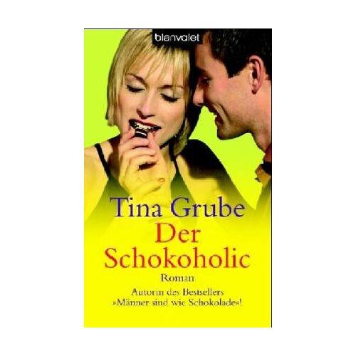 Tina Grube - Der Schokoholic. - Preis vom 21.10.2020 04:49:09 h