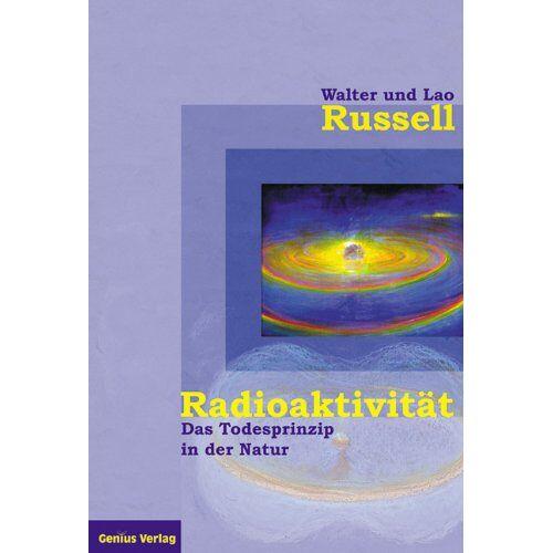 Walter Russell - Radioaktivität - das Todesprinzip in der Natur - Preis vom 21.04.2021 04:48:01 h