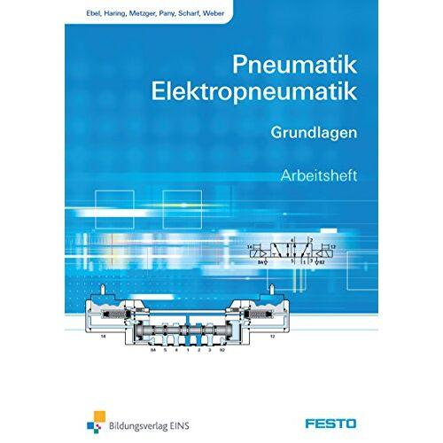 Frank Ebel - Pneumatik und Elektropneumatik: Grundlagen: Arbeitsheft - Preis vom 04.09.2020 04:54:27 h