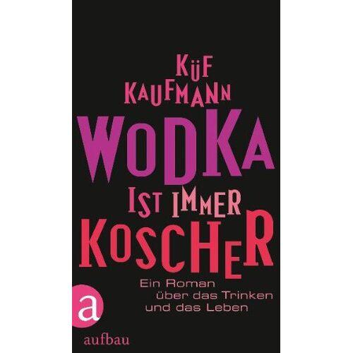 Küf Kaufmann - Wodka ist immer koscher: Ein Roman über das Trinken und das Leben - Preis vom 20.10.2020 04:55:35 h