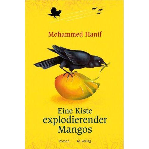Mohammed Hanif - Eine Kiste explodierender Mangos - Preis vom 09.05.2021 04:52:39 h