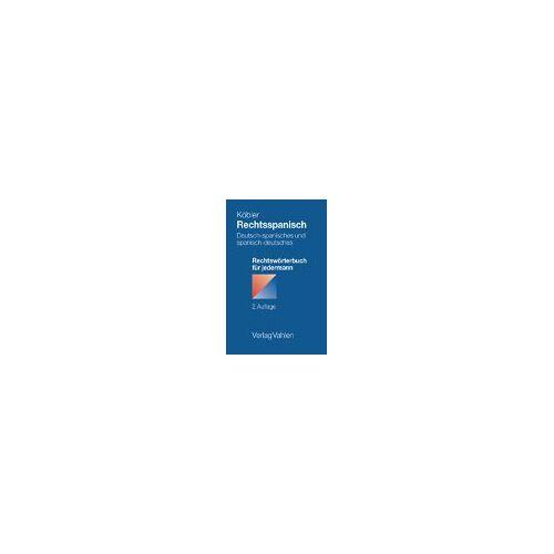 Gerhard Köbler - Rechtsspanisch: Deutsch-spanisches und spanisch-deutsches Rechtswörterbuch für jedermann - Preis vom 20.10.2020 04:55:35 h